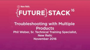 """Embedded thumbnail for FutureStack16 SF: """"Troubleshooting with Multiple Products,"""" Phil Weber, New Relic"""