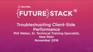 """Embedded thumbnail for FutureStack16 SF: """"Troubleshooting Client-Side Performance,"""" Phil Weber, New Relic"""