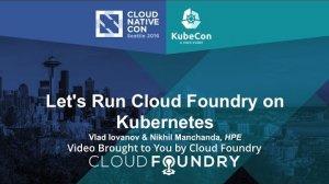 Embedded thumbnail for Let's Run Cloud Foundry on Kubernetes by Vlad Iovanov & Nikhil Manchanda, HPE